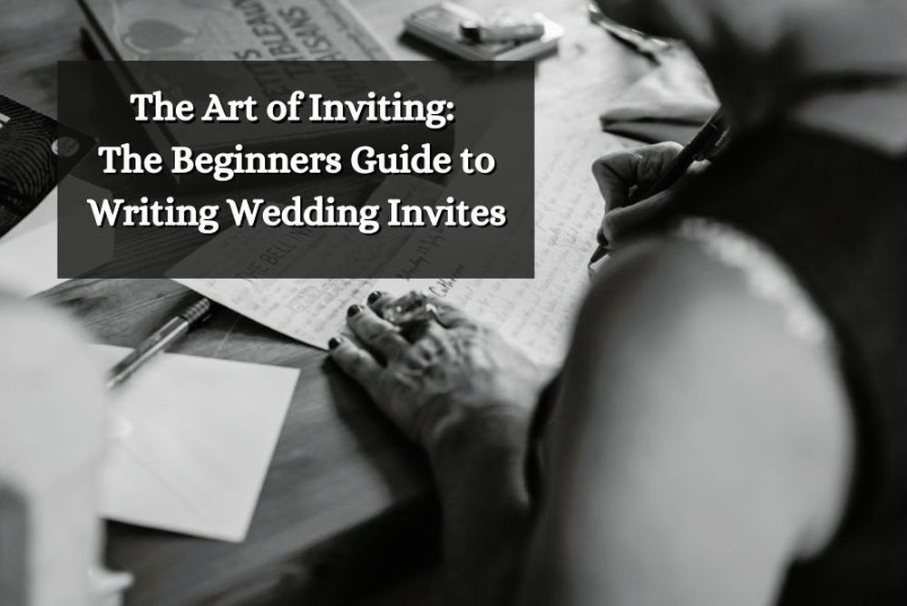 The Art of Inviting: The Beginners Guide to Writing Wedding Invites