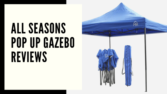 All Seasons Pop Up Gazebo Reviews