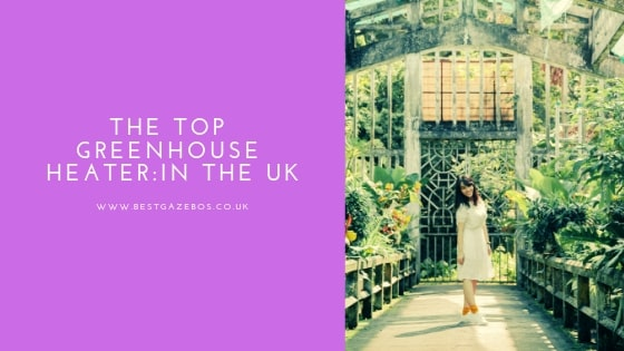 The Top Greenhouse Heaters- In the UK