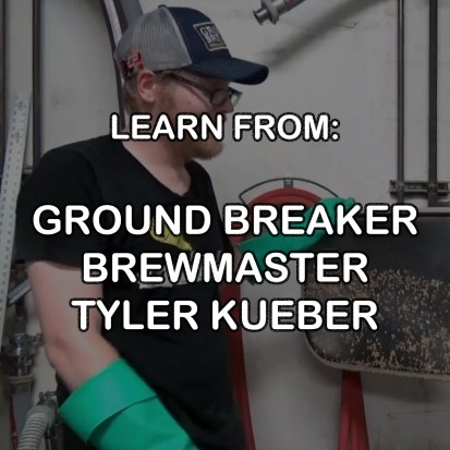 LEARN FROM GROUND BREAKER BREWING BREWMASTER TYLER KUEBER