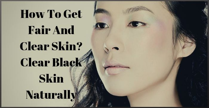 How To Get Fair And Clear Skin