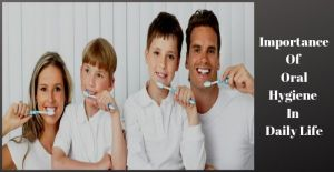 Importance Of Oral Hygiene In Daily Life