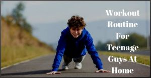 Workout Routine For Teenage Guys at Home