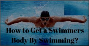 How to Get a Swimmers Body By Swimming