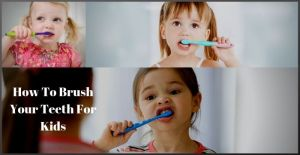 How To Brush Your Teeth For Kids