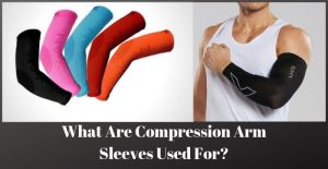What Are Compression Arm Sleeves Used For
