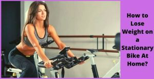 How to Lose Weight on a Stationary Bike