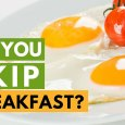 Harmful Effects of Skipping Breakfast
