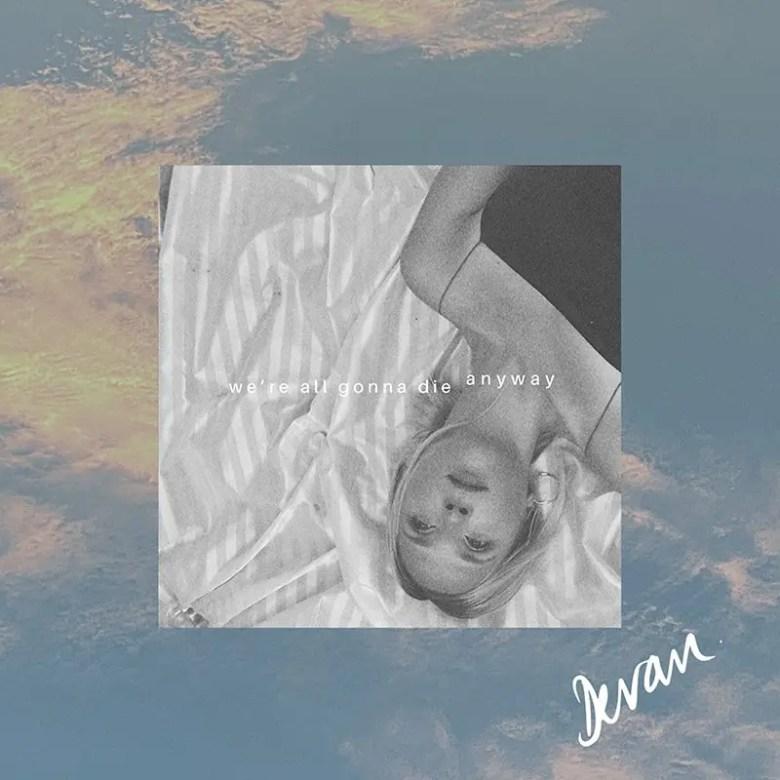 Devan - We're All Gonna Die Anyway - Best In New Music