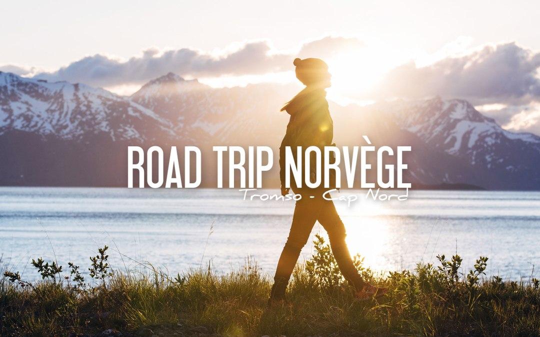 ROAD-TRIP NORVÈGE   Tromso – Cap Nord, sous le soleil de Minuit