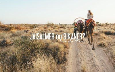 INDE DU NORD | JAISALMER OU BIKANER POUR UNE NUIT DANS LE DESERT?