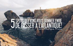 FRANCE   5 SPOTS QUI VONT VOUS DONNER ENVIE DE PASSER À L'ATLANTIQUE!