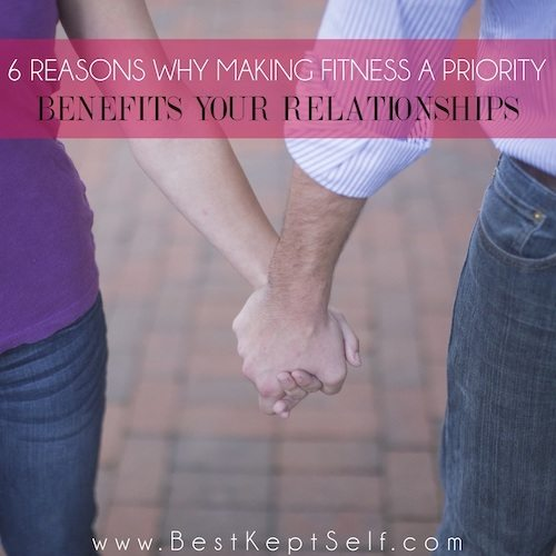 6 reasons why making fitness a priority benefits your relationships
