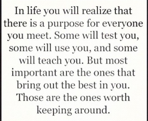 In life there is a person for everyone you meet.