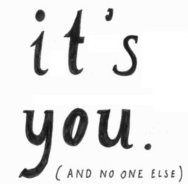 It's you and no one else
