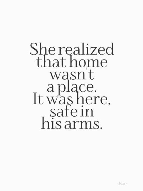 she realized that home wasnt a place. it was here safe in his arms