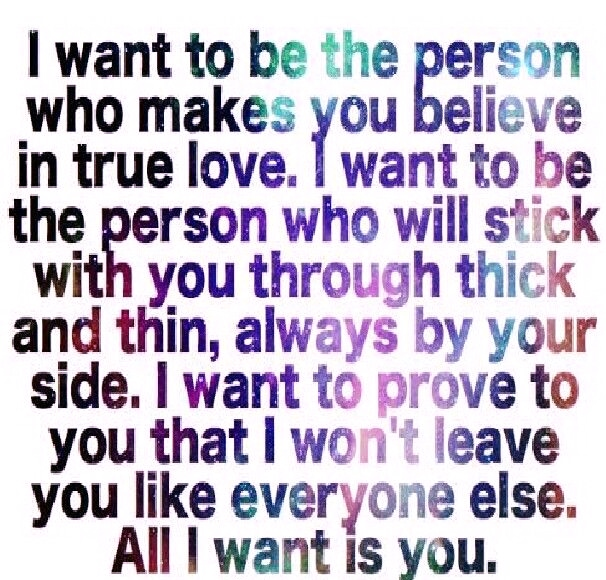 I want to be the person who makes you believe in true love ...