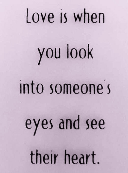 Love Is When You Look Into Someones Eyes And See Their Heart