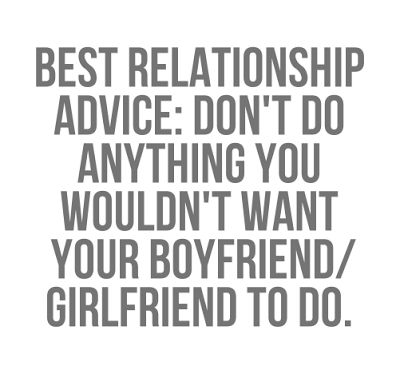 Best Relationship advice Don\'t do anything you wouldn\'t want ...