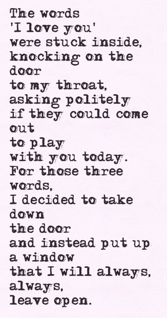 The words I love you were stuck inside knocking on the door to my throat with asking politely if they could come out to play with you