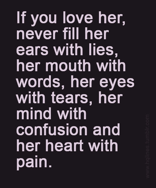 I Love Her But She Loves Someone Else Quotes: If You Love Her Never Fill Her Ears With Lies, Her Mouth