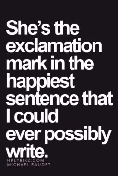 she's the exclamation mark in the happiest sentence that I could ever possibly write.