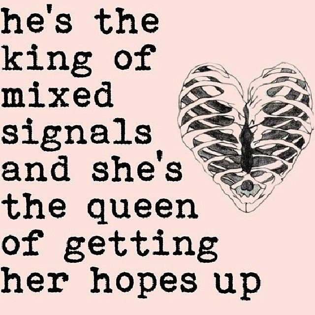 Hes The King Of Mixed Signals And Shes The Queen Of Getting Her