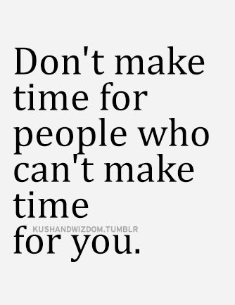 Best Love Quotes Dont Make Time For People Who Cant Make Time