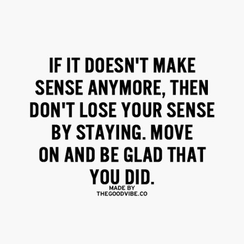 If It Doesnt Make Sense Anymore Then Dont Lose Your Sense By