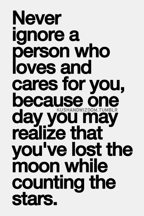 Never Ignore A Person Who Loves And Cares For You Galaxies Vibes