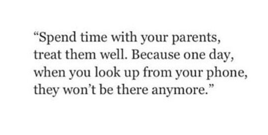 Spend Time With Your Parents Treat Them Well Because One Day When