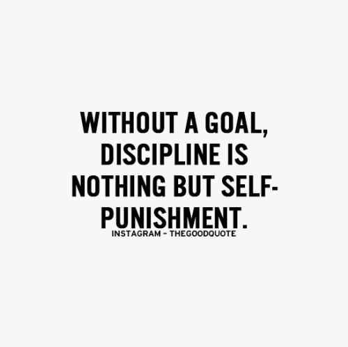 Without A Goal Discipline Is Nothing But Self Punishment Galaxies