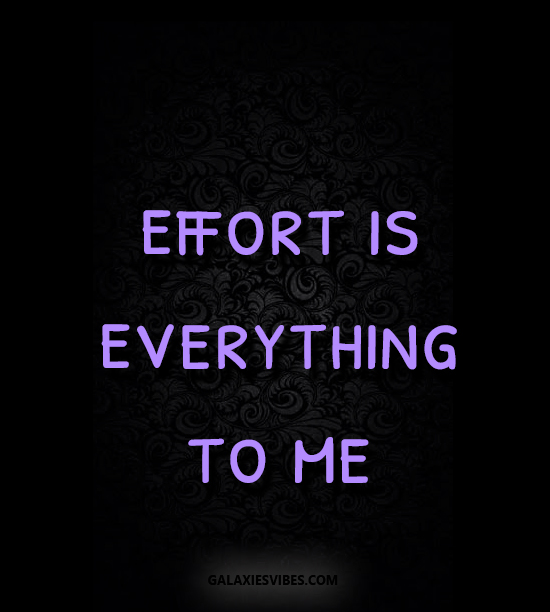 effort is everything to me
