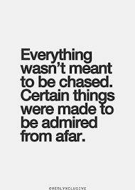 Best Love Quotes Everything Wasnt Meant To Be Chased Certain
