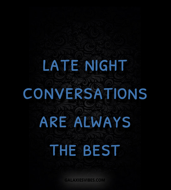 late night conversations are always the best