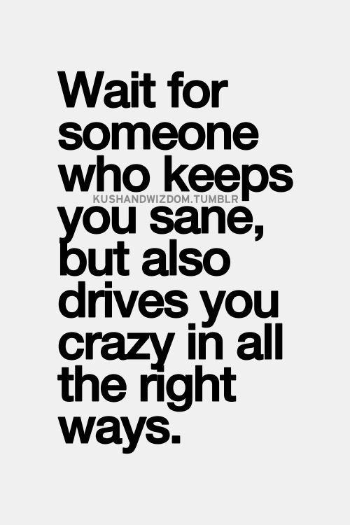 Wait For Someone Who Keeps You Sane But Also Drives You Crazy In