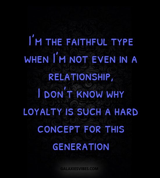 best love quotes -I'm the faithful type when I'm not even in