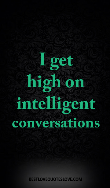 I Get High On Intelligent Conversations Galaxies Vibes