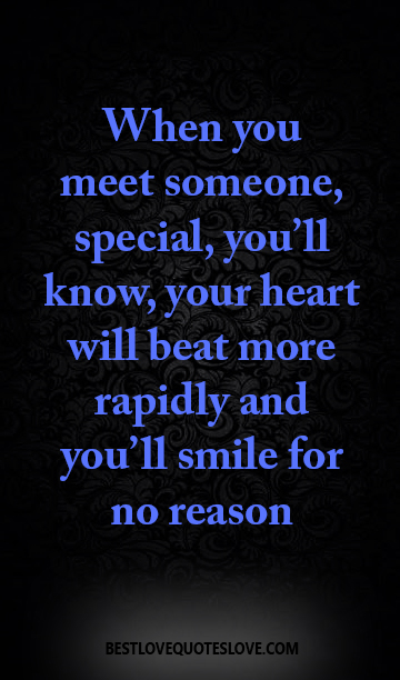 Best Love Quotes When You Meet Someone Special Youll Know Your Heart
