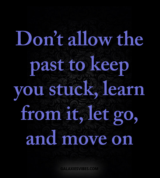Best Love Quotes Dont Allow The Past To Keep You Stuck Learn From
