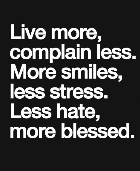 Best Love Quotes Live More Complain Less More Smiles Less
