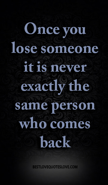 Best Love Quotes Once You Lose Someone It Is Never Exactly The Same