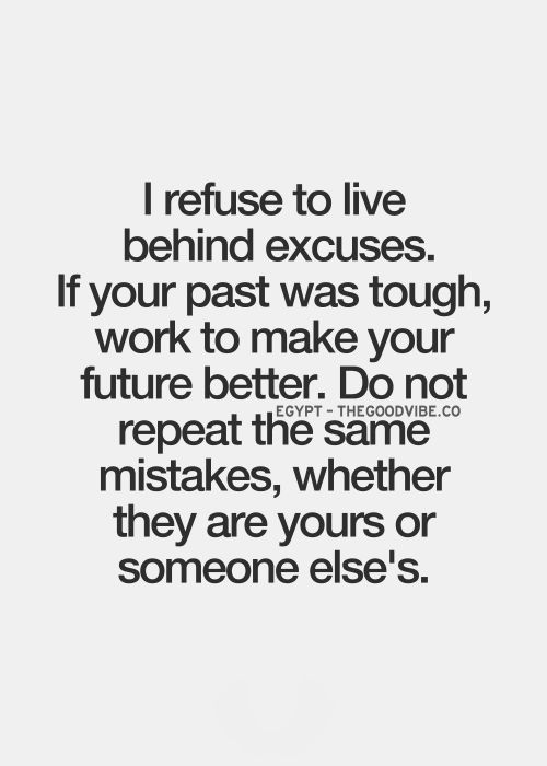 Best Love Quotes I Refuse To Live Behind Excuses If Your Past Was