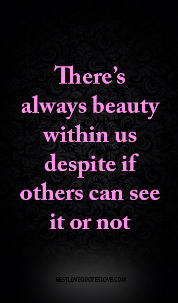 Best Love Quotes There S Always Beauty Within Us Despite If Others