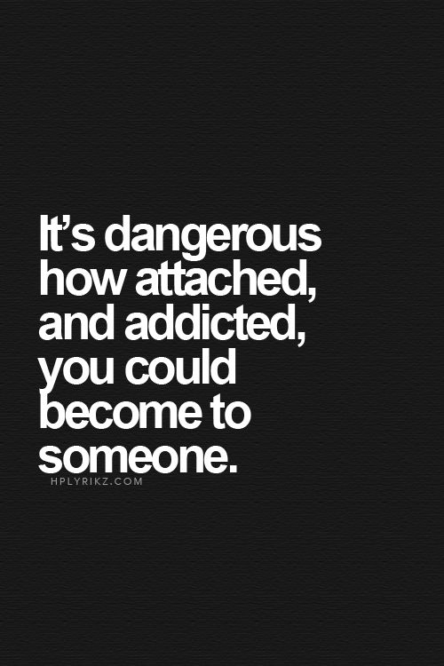 Best Love Quotes Its Dangerous How Attached And Addicted You