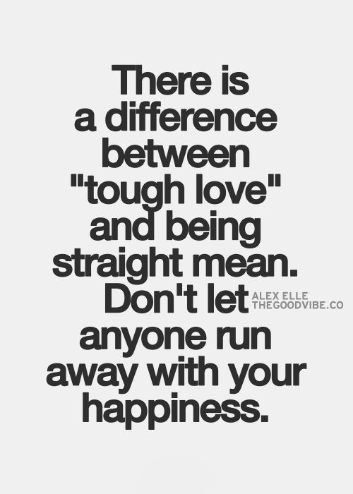 Best Love Quotes There Is A Difference Between Tough Love And