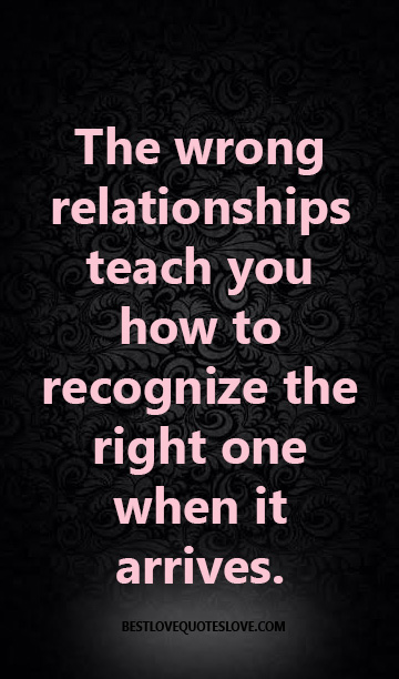 The wrong relationships teach you how to recognize the right one when it arrives.