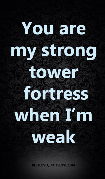 You are my strong tower fortress when I'm weak