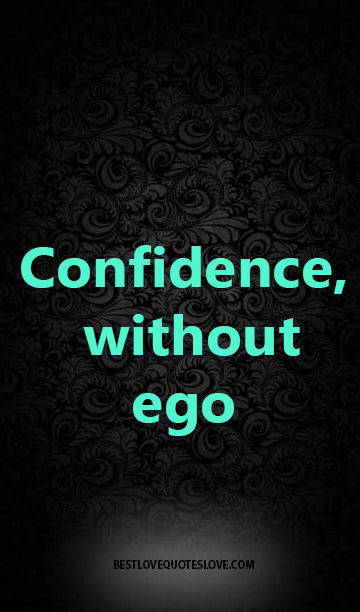 Confidence, without ego