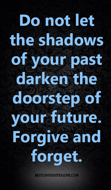 Do not let the shadows of your past darken the doorstep of your future.